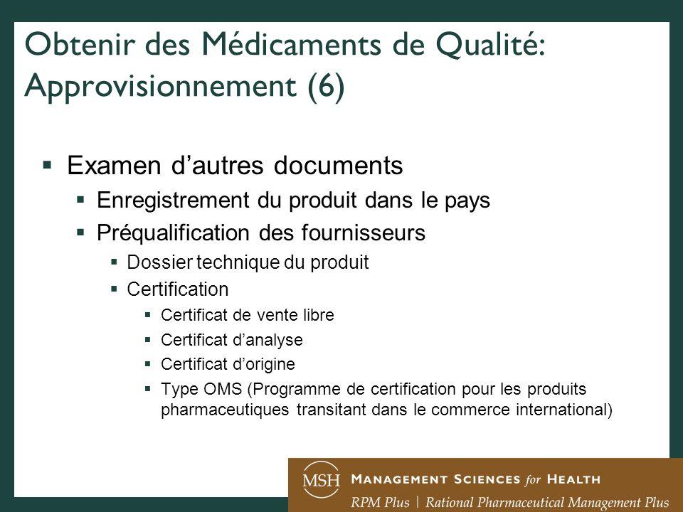 Obtenir des Médicaments de Qualité: Approvisionnement (6) Examen dautres documents Enregistrement du produit dans le pays Préqualification des fournis