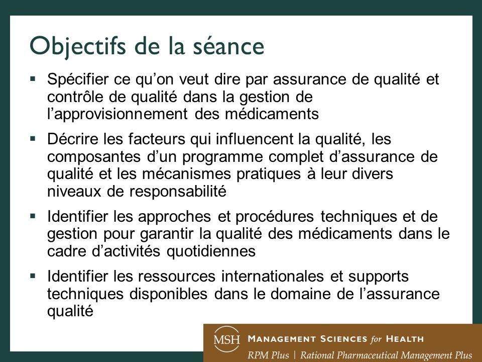 Objectifs de la séance Spécifier ce quon veut dire par assurance de qualité et contrôle de qualité dans la gestion de lapprovisionnement des médicamen