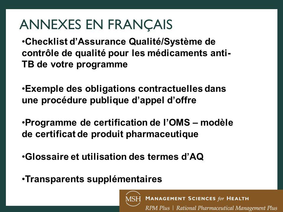 ANNEXES EN FRANÇAIS Checklist dAssurance Qualité/Système de contrôle de qualité pour les médicaments anti- TB de votre programme Exemple des obligatio