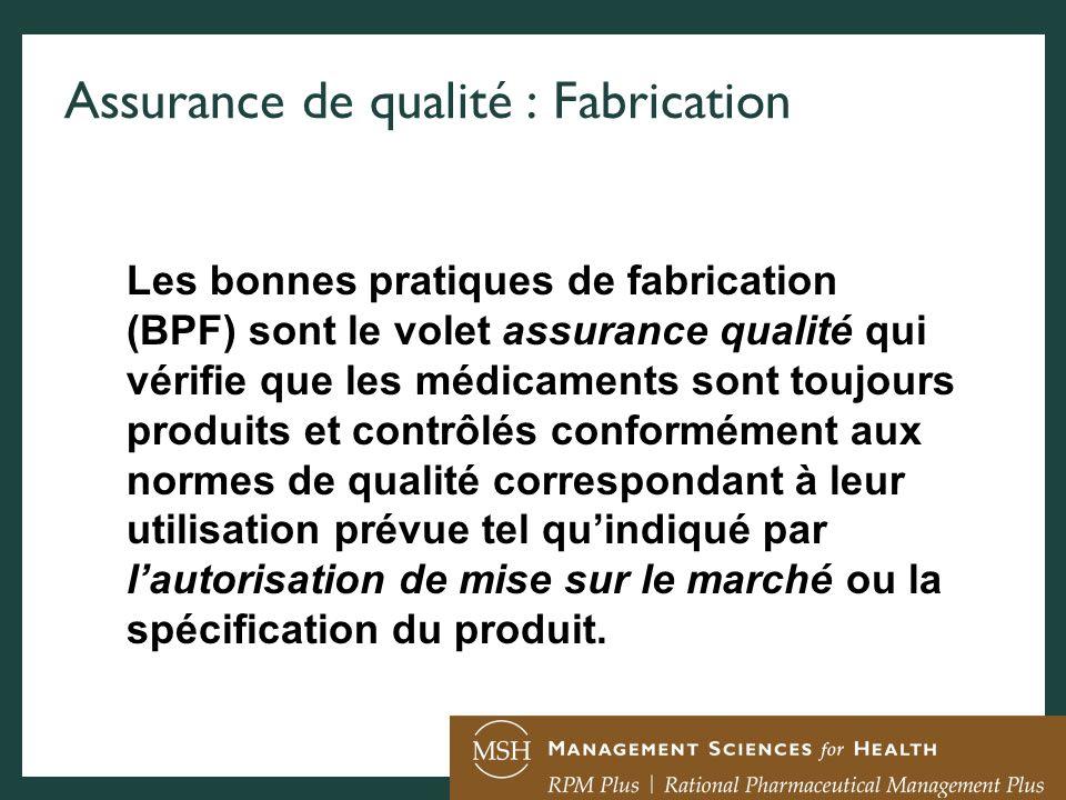 Assurance de qualité : Fabrication Les bonnes pratiques de fabrication (BPF) sont le volet assurance qualité qui vérifie que les médicaments sont touj