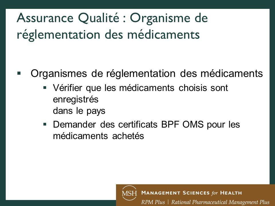 Assurance Qualité : Organisme de réglementation des médicaments Organismes de réglementation des médicaments Vérifier que les médicaments choisis sont