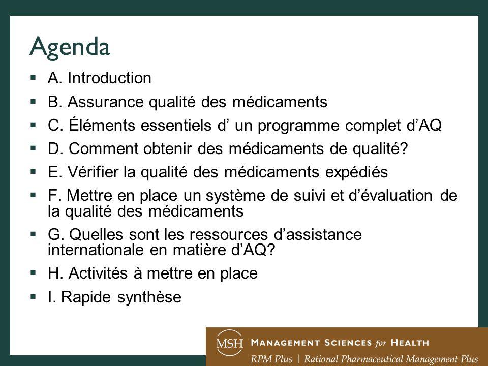 Agenda A. Introduction B. Assurance qualité des médicaments C. Éléments essentiels d un programme complet dAQ D. Comment obtenir des médicaments de qu