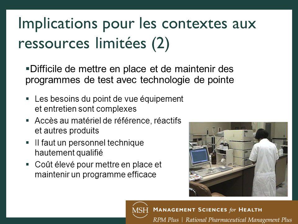 Implications pour les contextes aux ressources limitées (2) Les besoins du point de vue équipement et entretien sont complexes Accès au matériel de ré