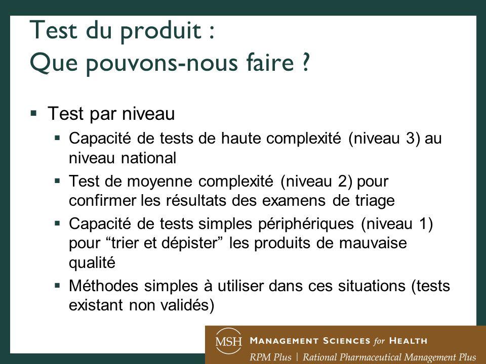Test du produit : Que pouvons-nous faire ? Test par niveau Capacité de tests de haute complexité (niveau 3) au niveau national Test de moyenne complex