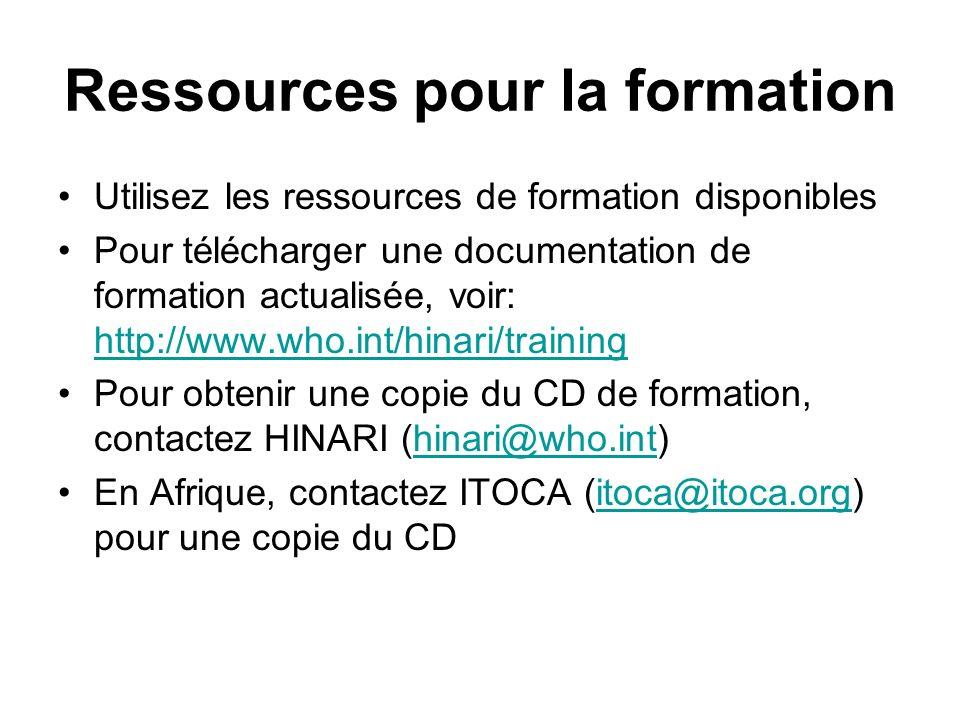 Ressources pour la formation Utilisez les ressources de formation disponibles Pour télécharger une documentation de formation actualisée, voir: http://www.who.int/hinari/training http://www.who.int/hinari/training Pour obtenir une copie du CD de formation, contactez HINARI (hinari@who.int)hinari@who.int En Afrique, contactez ITOCA (itoca@itoca.org) pour une copie du CDitoca@itoca.org