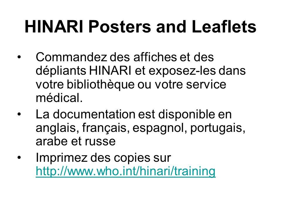 HINARI Posters and Leaflets Commandez des affiches et des dépliants HINARI et exposez-les dans votre bibliothèque ou votre service médical.