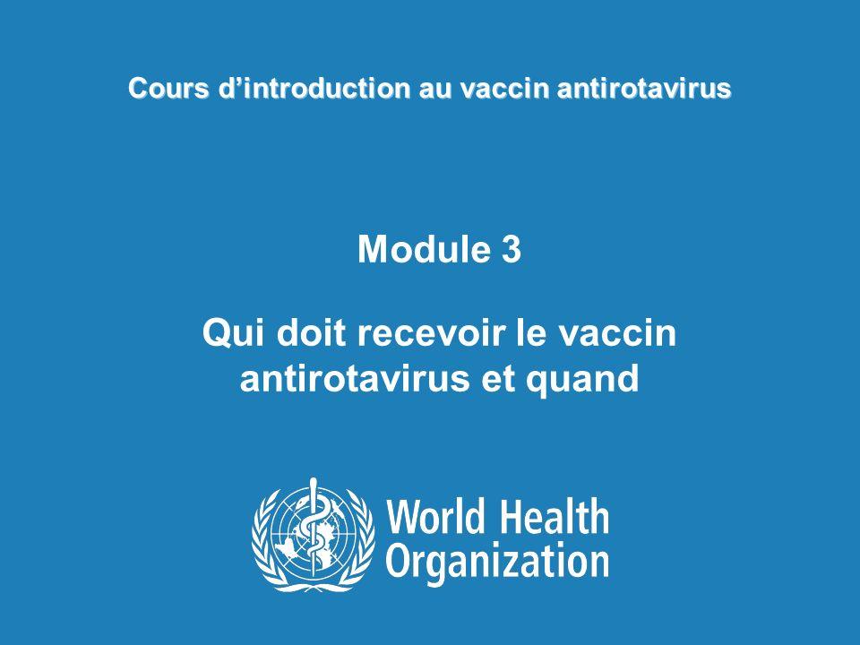 Cours dintroduction au vaccin antirotavirus Module 3 Qui doit recevoir le vaccin antirotavirus et quand