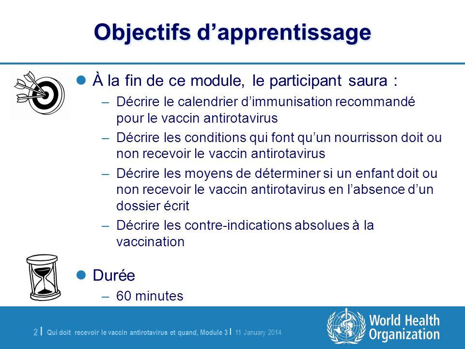 Qui doit recevoir le vaccin antirotavirus et quand, Module 3 | 11 January 2014 2 |2 | Objectifs dapprentissage À la fin de ce module, le participant s