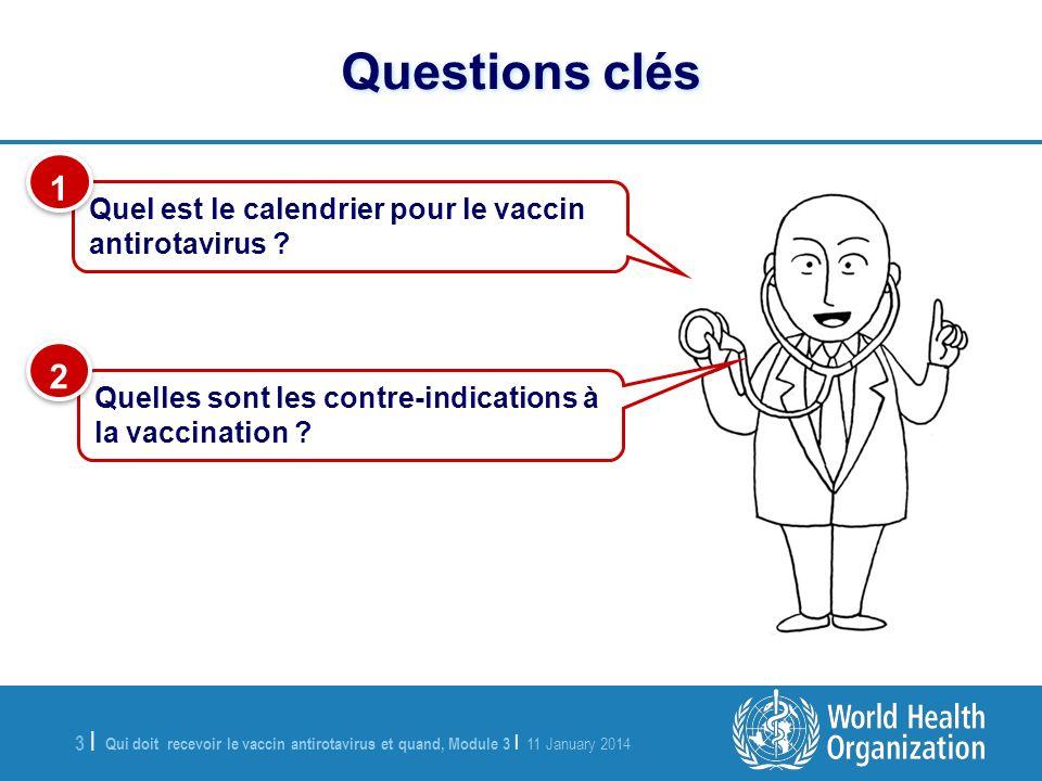 Qui doit recevoir le vaccin antirotavirus et quand, Module 3   11 January 2014 4  4   Le calendrier du vaccin antirotavirus consiste en ladministration de 3 doses, à lâge de 6, 10 et 14 semaines.