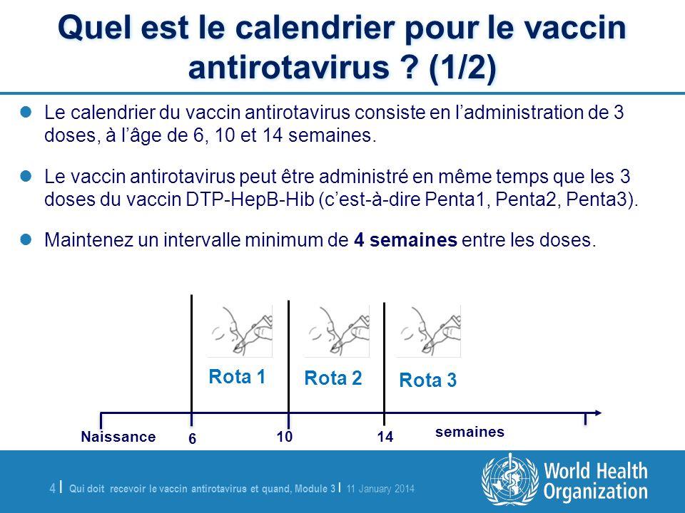 Qui doit recevoir le vaccin antirotavirus et quand, Module 3 | 11 January 2014 4 |4 | Le calendrier du vaccin antirotavirus consiste en ladministratio