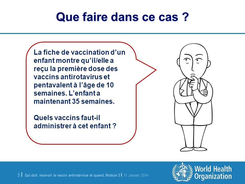 Qui doit recevoir le vaccin antirotavirus et quand, Module 3   11 January 2014 6  6   La fiche dimmunisation dun enfant indique quil/elle maintenant âgé(e) de 17 semaines et quil/elle na reçu que les vaccins BCG et OPV1.