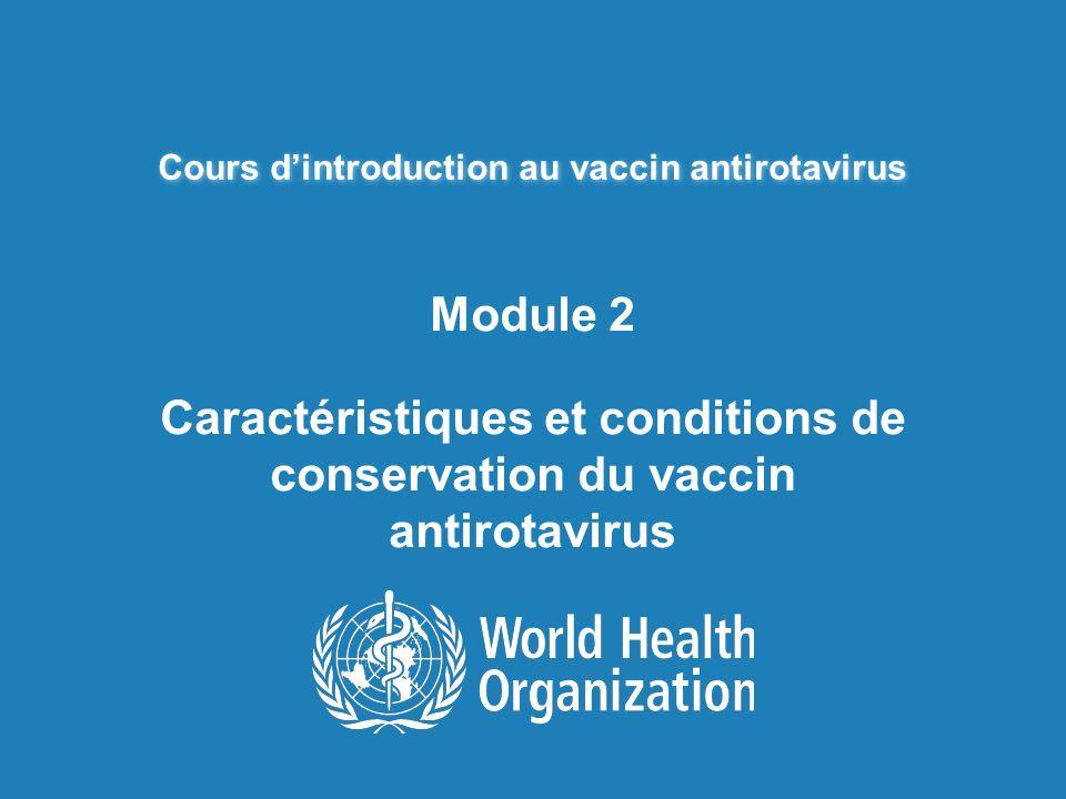 Cours dintroduction au vaccin antirotavirus Module 2 Caractéristiques et conditions de conservation du vaccin antirotavirus