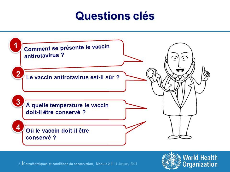 Caractéristiques et conditions de conservation, Module 2 | 11 January 2014 3 |3 | Comment se présente le vaccin antirotavirus ? 1 1 À quelle températu