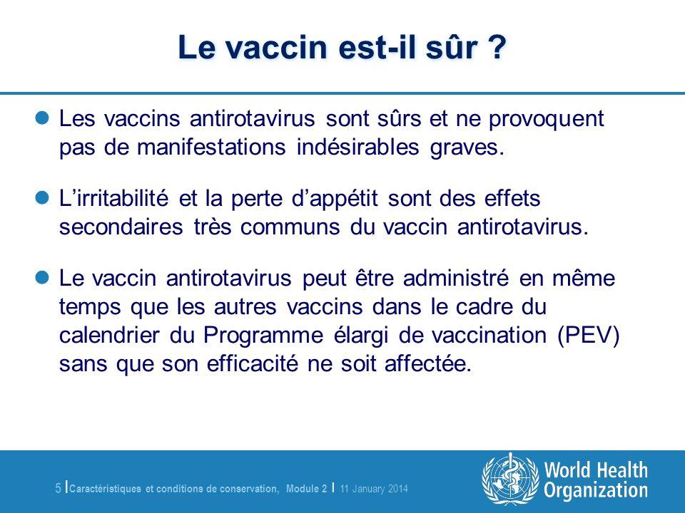 Caractéristiques et conditions de conservation, Module 2 | 11 January 2014 5 |5 | Le vaccin est-il sûr ? Les vaccins antirotavirus sont sûrs et ne pro