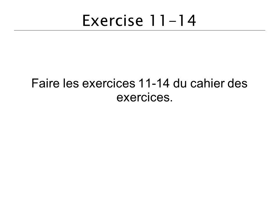 Exercise 11-14 Faire les exercices 11-14 du cahier des exercices.