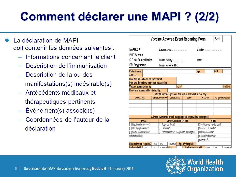 Surveillance des MAPI du vaccin antirotavirus, Module 6 I 11 January 2014 8 |8 | Comment déclarer une MAPI ? (2/2) La déclaration de MAPI doit conteni