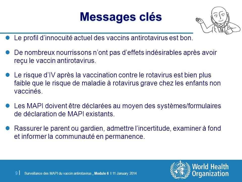 Surveillance des MAPI du vaccin antirotavirus, Module 6 I 11 January 2014 9 |9 | Messages clés Le profil dinnocuité actuel des vaccins antirotavirus e