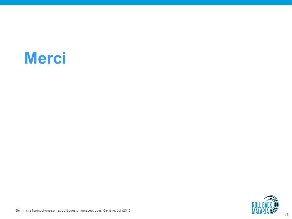 16 Séminaire francophone sur les politiques pharmaceutiques, Genève, Juin 2012 SMS for Life: étendu à 5 pays et à d'autres produits/indicateurs 16