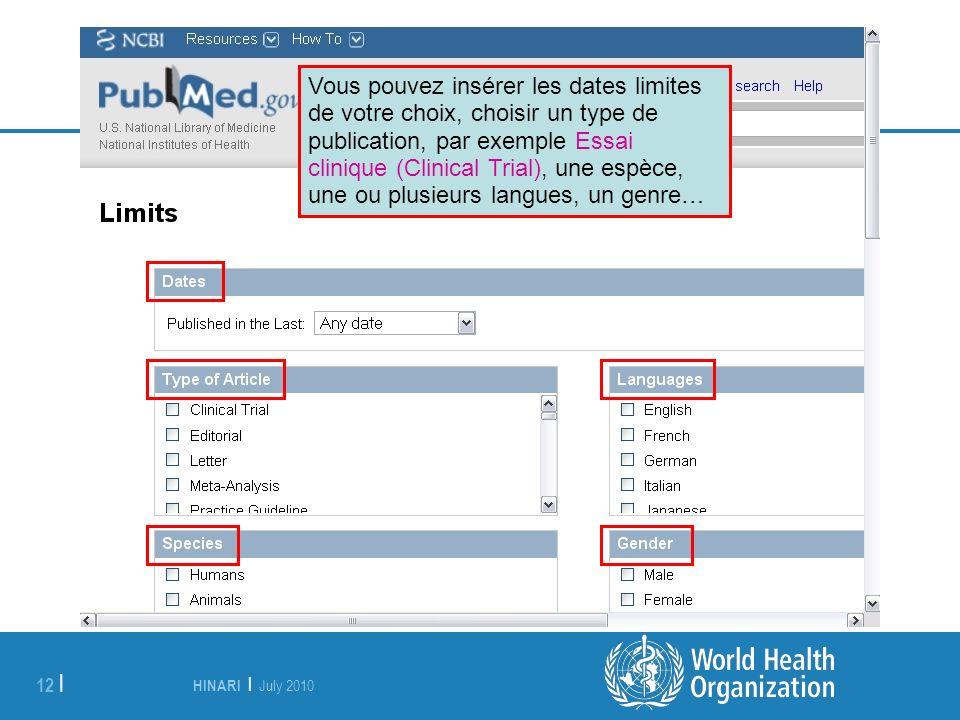 HINARI | July 2010 12 | Vous pouvez insérer les dates limites de votre choix, choisir un type de publication, par exemple Essai clinique (Clinical Trial), une espèce, une ou plusieurs langues, un genre…