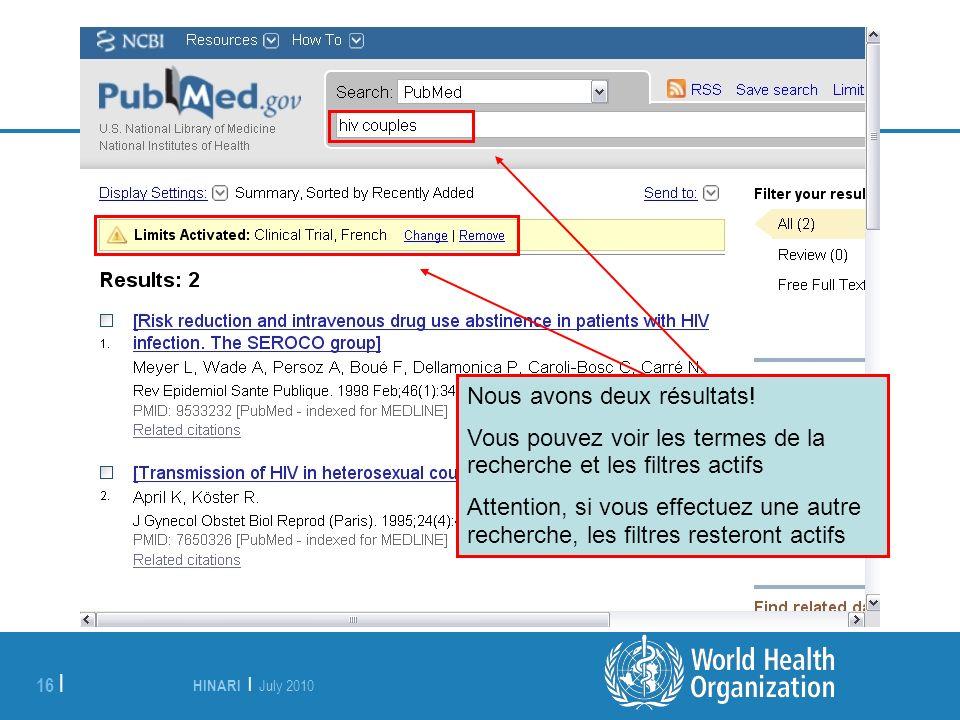 HINARI | July 2010 16 | Nous avons deux résultats! Vous pouvez voir les termes de la recherche et les filtres actifs Attention, si vous effectuez une