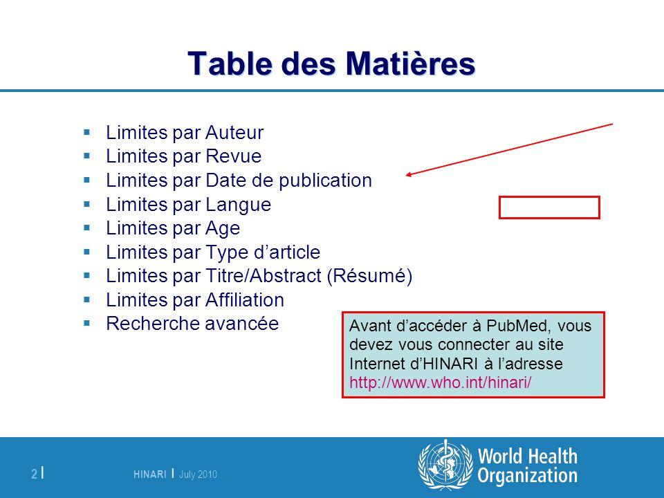 HINARI | July 2010 2 | Table des Matières Limites par Auteur Limites par Revue Limites par Date de publication Limites par Langue Limites par Age Limi