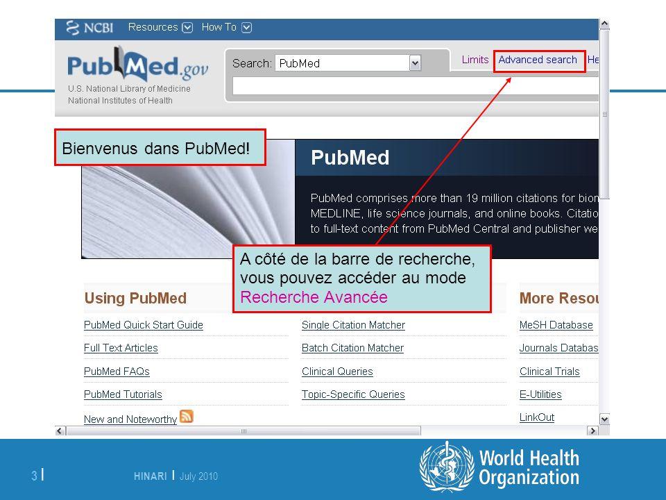 HINARI | July 2010 3 | Bienvenus dans PubMed! A côté de la barre de recherche, vous pouvez accéder au mode Recherche Avancée