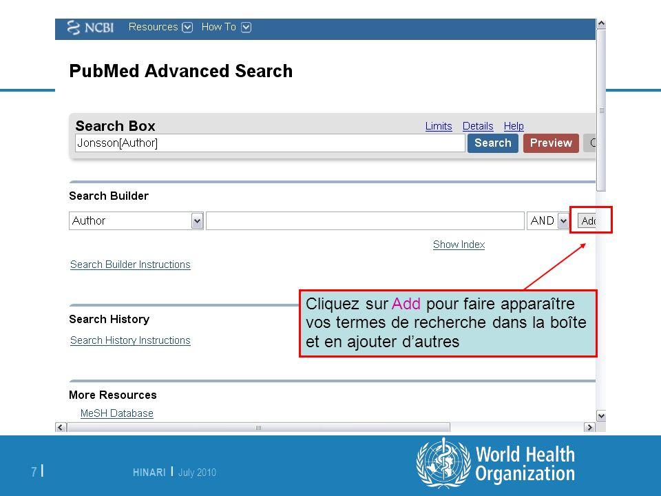 HINARI | July 2010 7 | Cliquez sur Add pour faire apparaître vos termes de recherche dans la boîte et en ajouter dautres