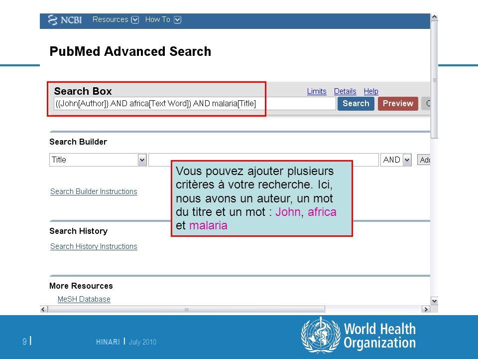 HINARI | July 2010 9 | Vous pouvez ajouter plusieurs critères à votre recherche. Ici, nous avons un auteur, un mot du titre et un mot : John, africa e