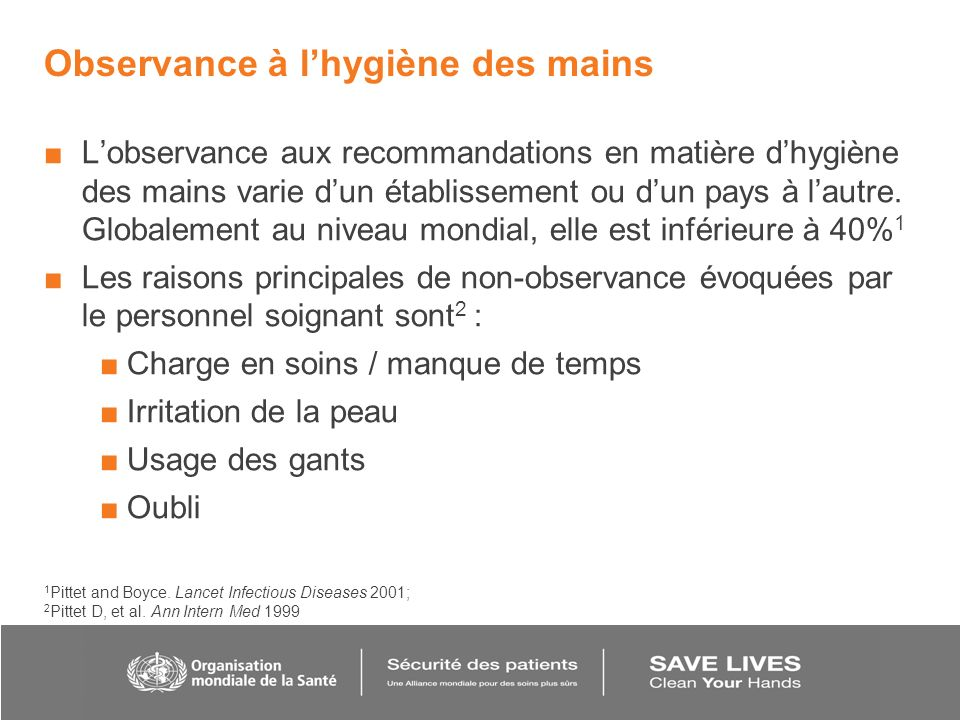 Observance à lhygiène des mains Lobservance aux recommandations en matière dhygiène des mains varie dun établissement ou dun pays à lautre. Globalemen