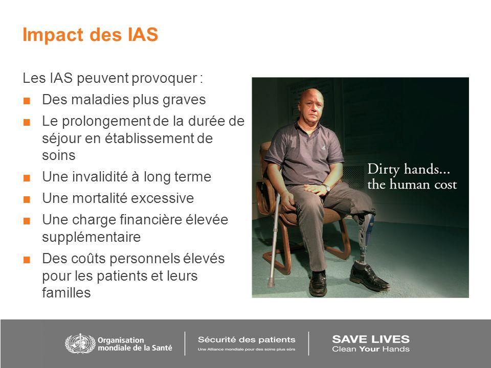 Impact des IAS Les IAS peuvent provoquer : Des maladies plus graves Le prolongement de la durée de séjour en établissement de soins Une invalidité à l