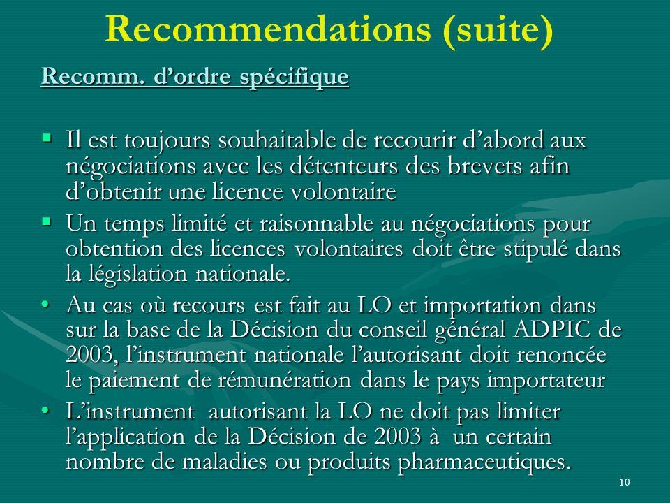 10 Recommendations (suite) Recomm. dordre spécifique Il est toujours souhaitable de recourir dabord aux négociations avec les détenteurs des brevets a