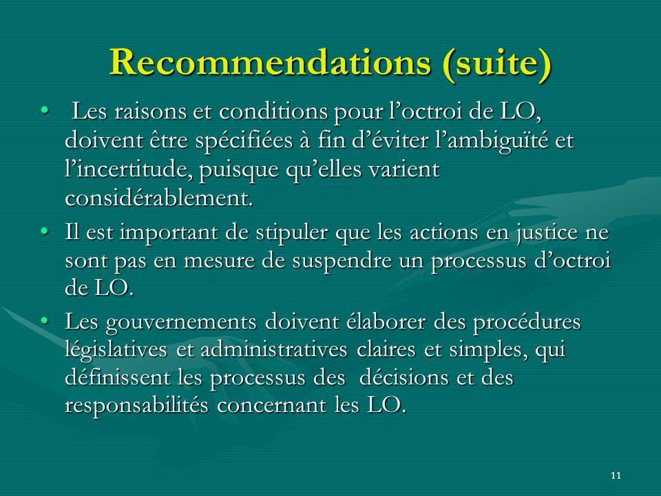 11 Recommendations (suite) Les raisons et conditions pour loctroi de LO, doivent être spécifiées à fin déviter lambiguïté et lincertitude, puisque quelles varient considérablement.