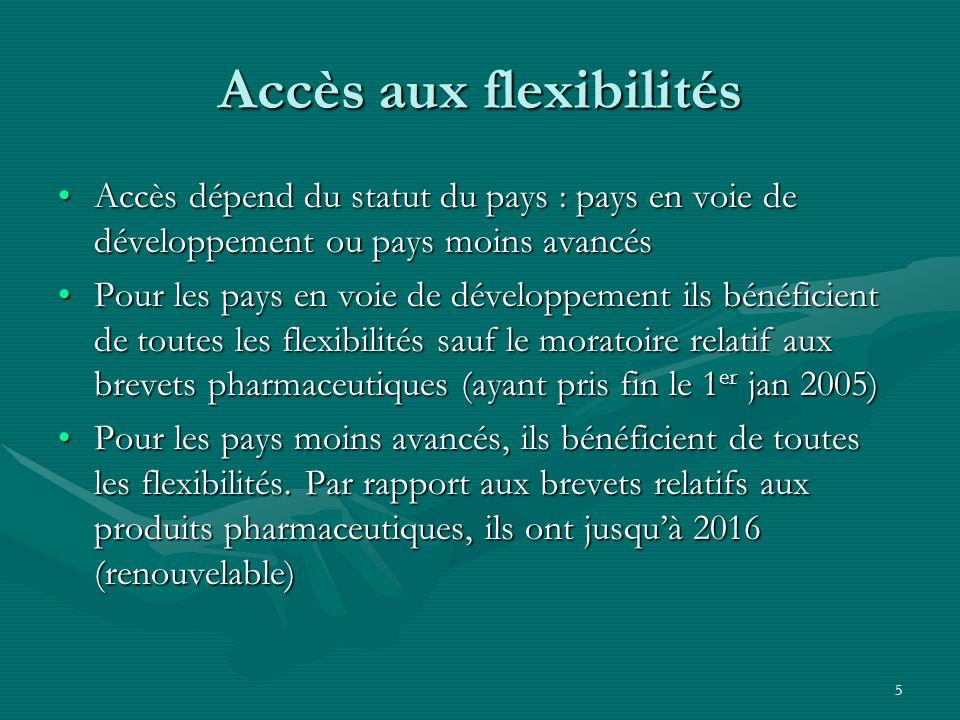 5 Accès aux flexibilités Accès dépend du statut du pays : pays en voie de développement ou pays moins avancésAccès dépend du statut du pays : pays en