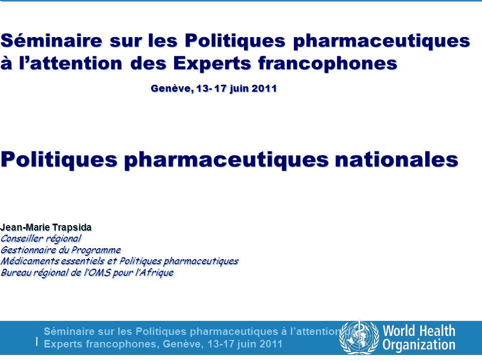 Séminaire sur les Politiques pharmaceutiques à lattention des Experts francophones, Genève, 13-17 juin 2011 | Sommaire de la présentation 1.Quest-ce quune politique pharmaceutique.