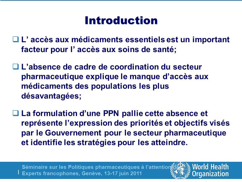 Séminaire sur les Politiques pharmaceutiques à lattention des Experts francophones, Genève, 13-17 juin 2011 | Introduction L accès aux médicaments ess
