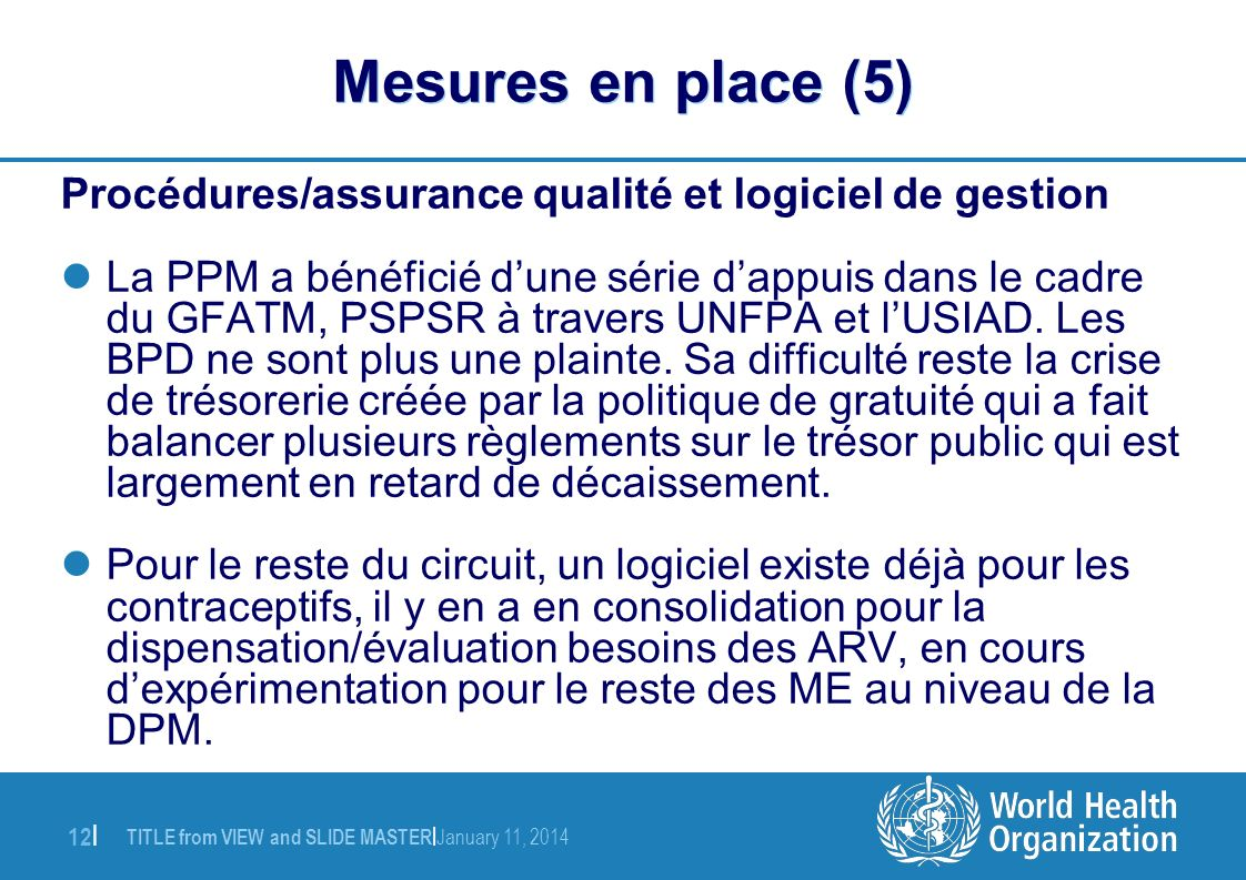 TITLE from VIEW and SLIDE MASTER | January 11, 2014 12 | Mesures en place (5) Procédures/assurance qualité et logiciel de gestion La PPM a bénéficié d