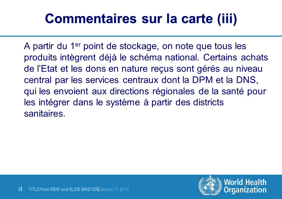 TITLE from VIEW and SLIDE MASTER | January 11, 2014 6|6| Commentaires sur la carte (iii) A partir du 1 er point de stockage, on note que tous les prod