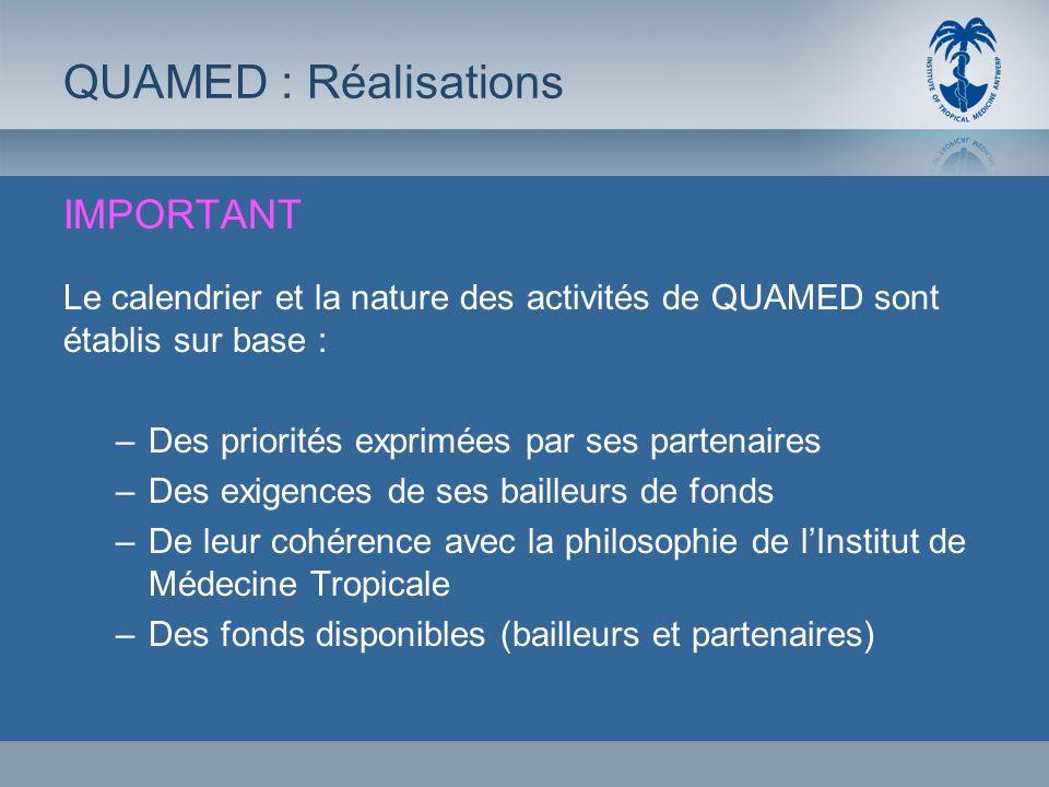 IMPORTANT Le calendrier et la nature des activités de QUAMED sont établis sur base : –Des priorités exprimées par ses partenaires –Des exigences de se