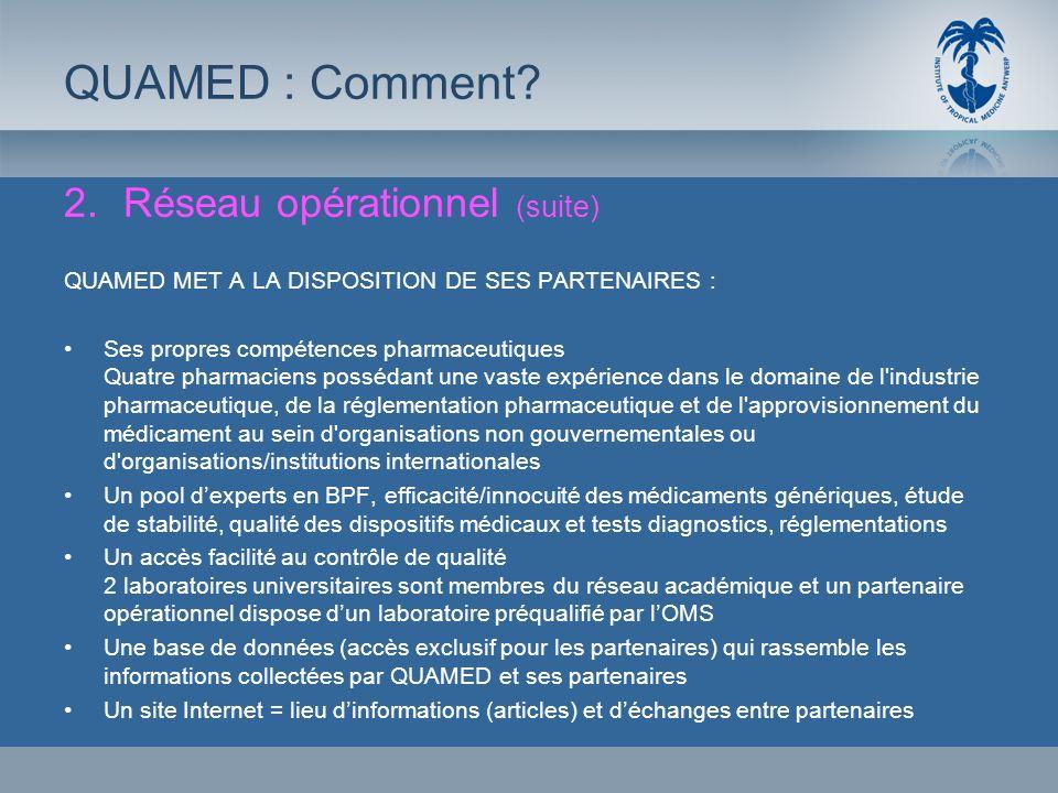 2.Réseau opérationnel (suite) QUAMED MET A LA DISPOSITION DE SES PARTENAIRES : Ses propres compétences pharmaceutiques Quatre pharmaciens possédant un