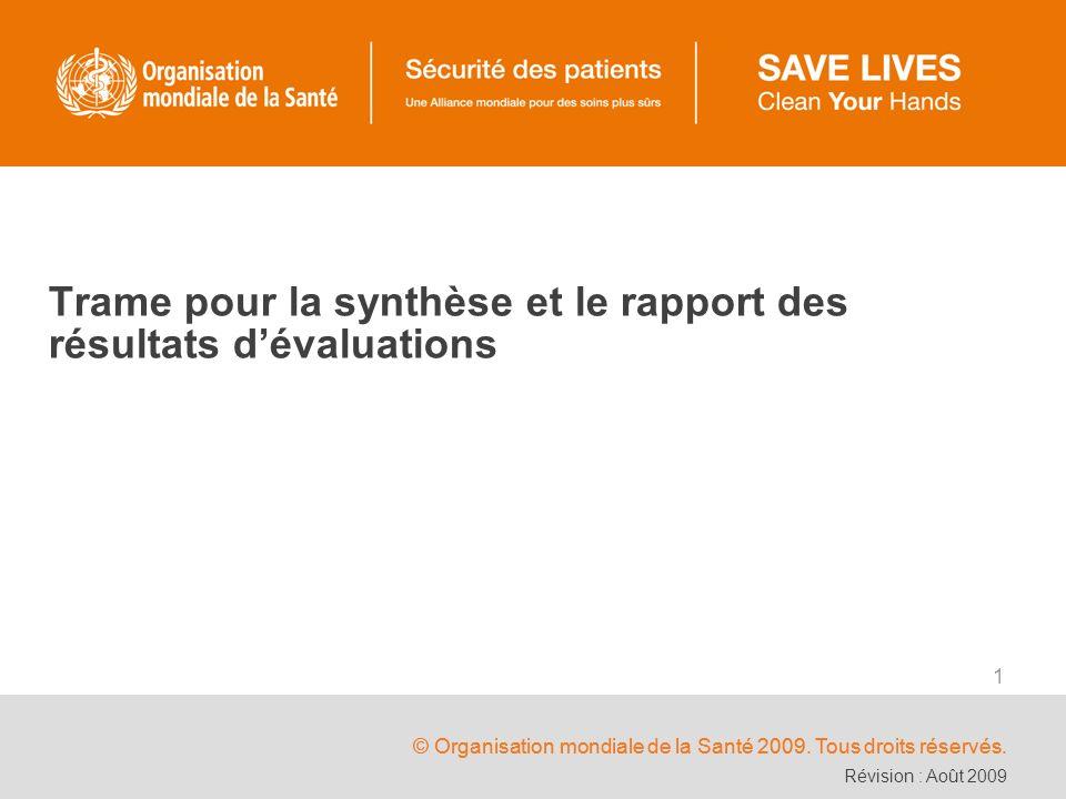 © Organisation mondiale de la Santé 2009. Tous droits réservés. 1 Trame pour la synthèse et le rapport des résultats dévaluations Révision : Août 2009