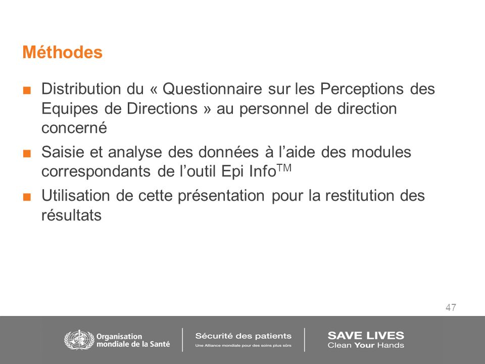 47 Méthodes Distribution du « Questionnaire sur les Perceptions des Equipes de Directions » au personnel de direction concerné Saisie et analyse des d