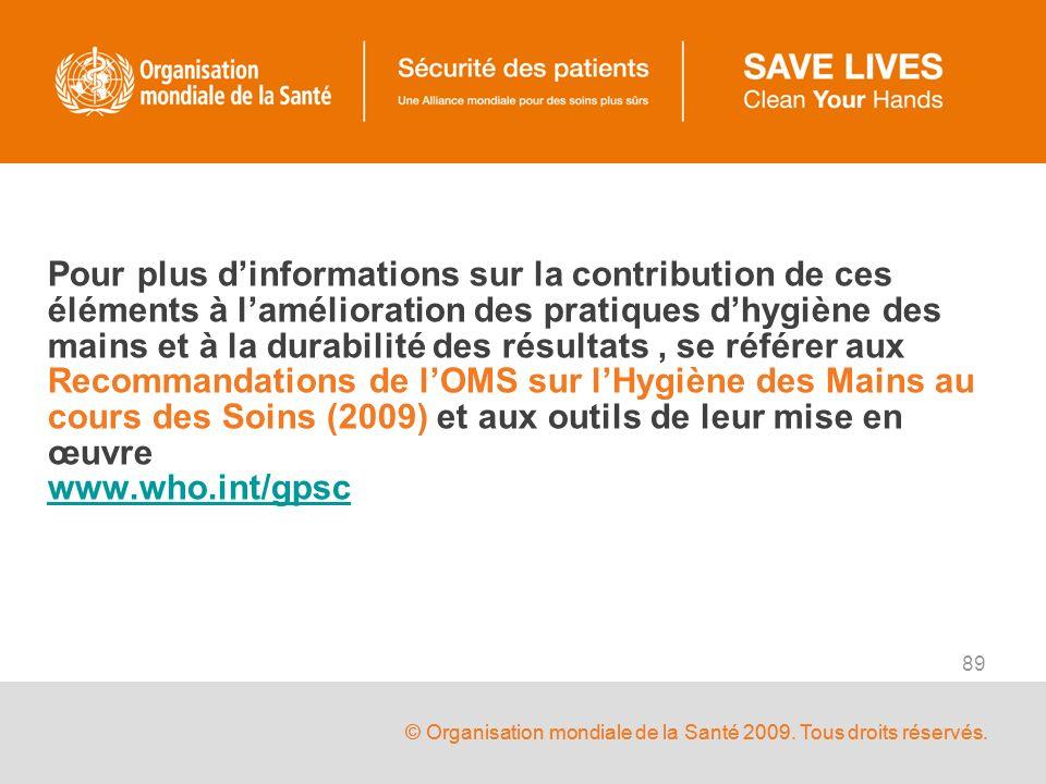 © Organisation mondiale de la Santé 2009. Tous droits réservés. 89 Pour plus dinformations sur la contribution de ces éléments à lamélioration des pra