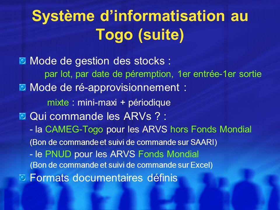 Système dinformatisation au Togo (suite) Mode de gestion des stocks : par lot, par date de péremption, 1er entrée-1er sortie Mode de ré-approvisionnement : mixte : mini-maxi + périodique Qui commande les ARVs .