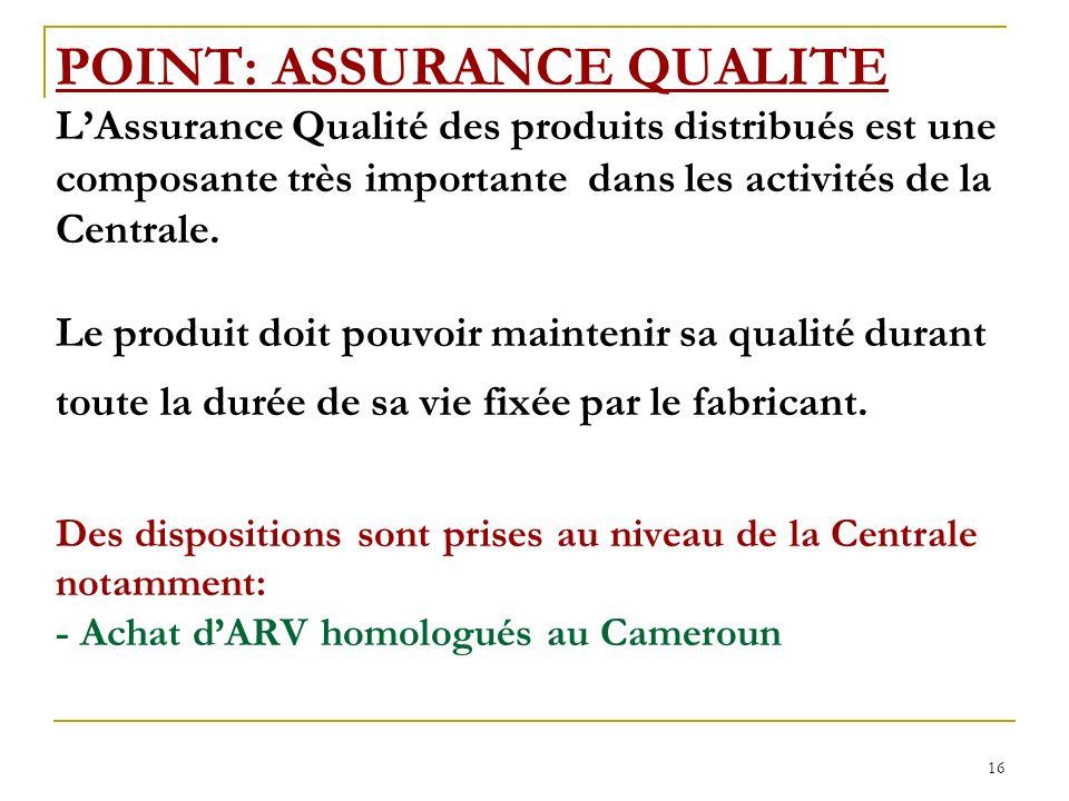16 POINT: ASSURANCE QUALITE LAssurance Qualité des produits distribués est une composante très importante dans les activités de la Centrale.