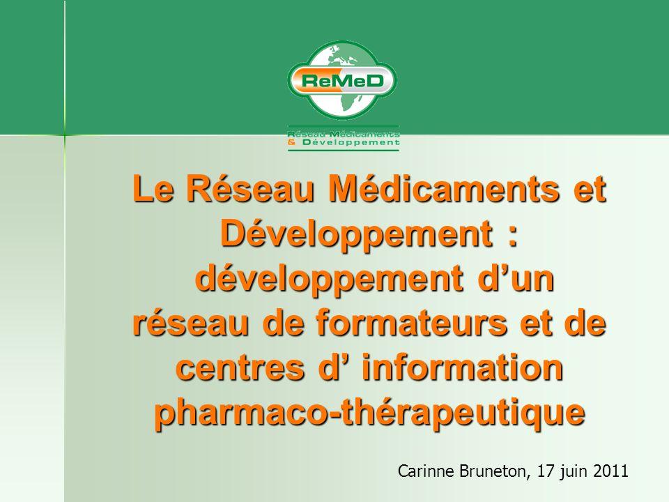 Le Réseau Médicaments et Développement : développement dun réseau de formateurs et de centres d information pharmaco-thérapeutique Carinne Bruneton, 17 juin 2011