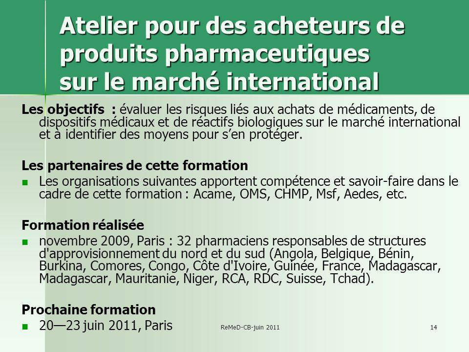 ReMeD-CB-juin 201114 Atelier pour des acheteurs de produits pharmaceutiques sur le marché international Les objectifs : évaluer les risques liés aux a