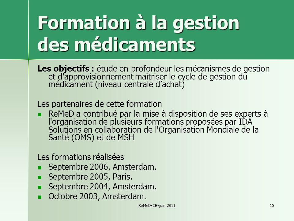 ReMeD-CB-juin 201115 Formation à la gestion des médicaments Les objectifs : étude en profondeur les mécanismes de gestion et d'approvisionnement maîtr