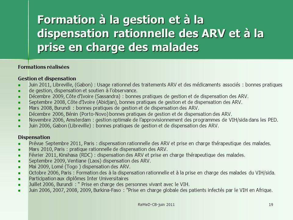 ReMeD-CB-juin 201119 Formation à la gestion et à la dispensation rationnelle des ARV et à la prise en charge des malades Formations réalisées Gestion