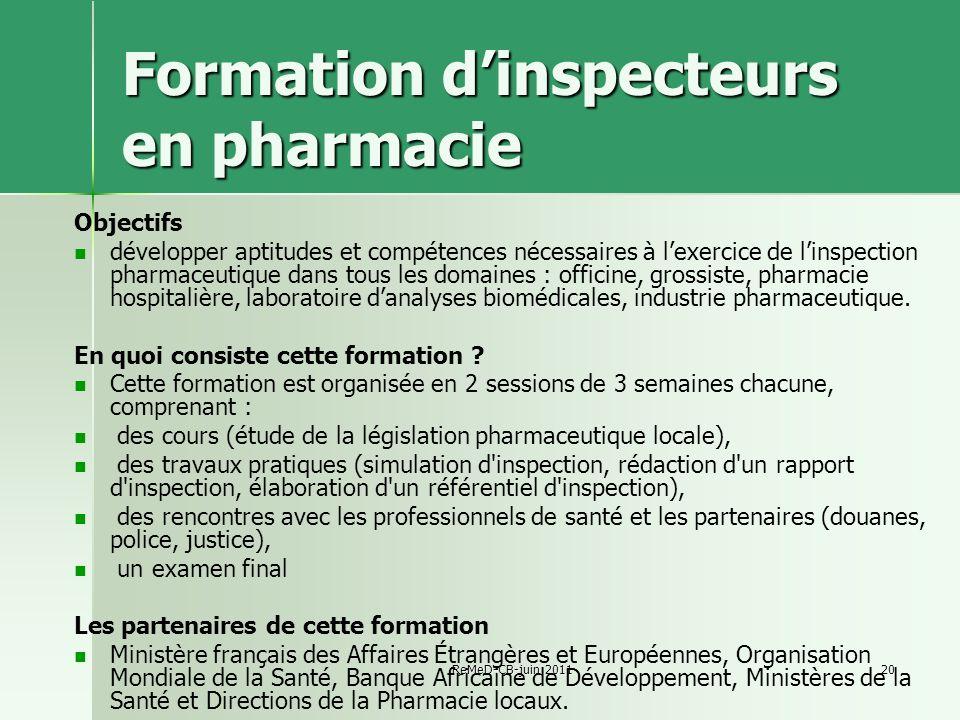 ReMeD-CB-juin 201120 Formation dinspecteurs en pharmacie Objectifs développer aptitudes et compétences nécessaires à lexercice de linspection pharmace