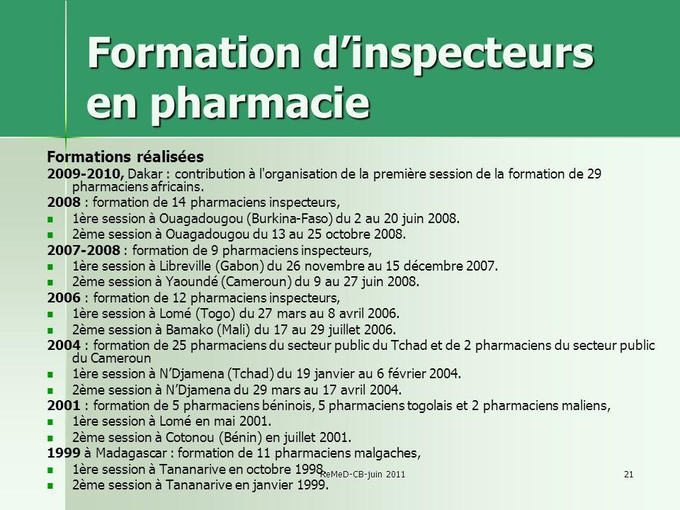 ReMeD-CB-juin 201121 Formation dinspecteurs en pharmacie Formations réalisées 2009-2010, Dakar : contribution à l organisation de la première session de la formation de 29 pharmaciens africains.